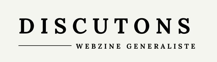 Discutons : votre webzine généraliste du moment !